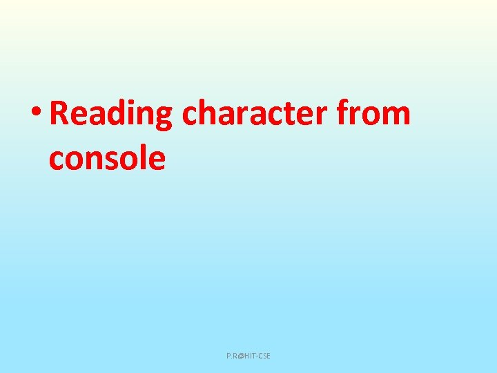 • Reading character from console P. R@HIT-CSE