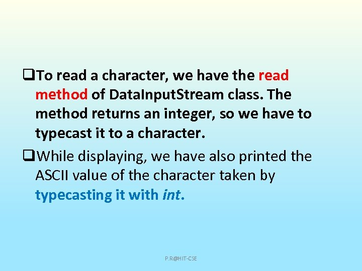 q. To read a character, we have the read method of Data. Input. Stream