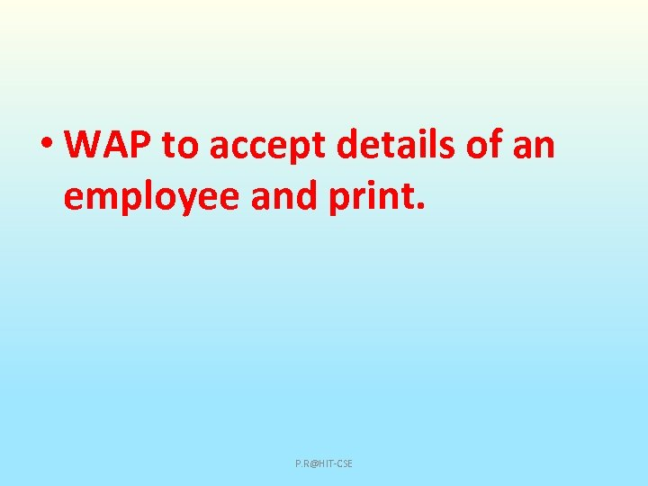 • WAP to accept details of an employee and print. P. R@HIT-CSE