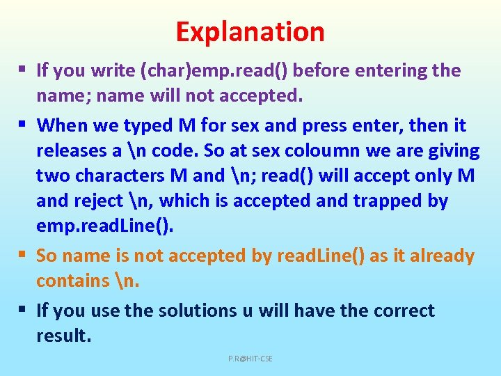 Explanation § If you write (char)emp. read() before entering the name; name will not