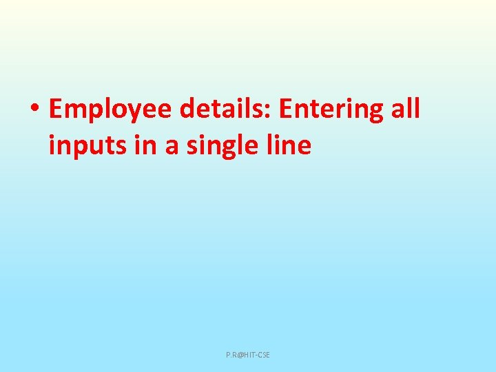 • Employee details: Entering all inputs in a single line P. R@HIT-CSE