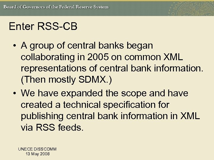 Enter RSS-CB • A group of central banks began collaborating in 2005 on common