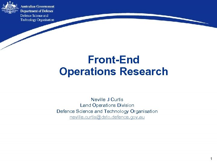 Front-End Operations Research Neville J Curtis Land Operations Division Defence Science and Technology Organisation