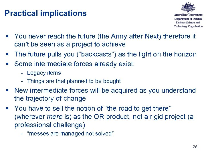 Practical implications § You never reach the future (the Army after Next) therefore it