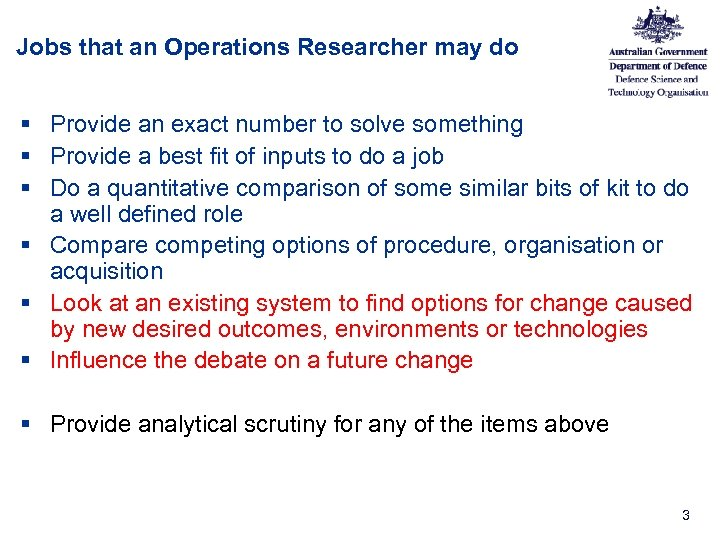Jobs that an Operations Researcher may do § Provide an exact number to solve