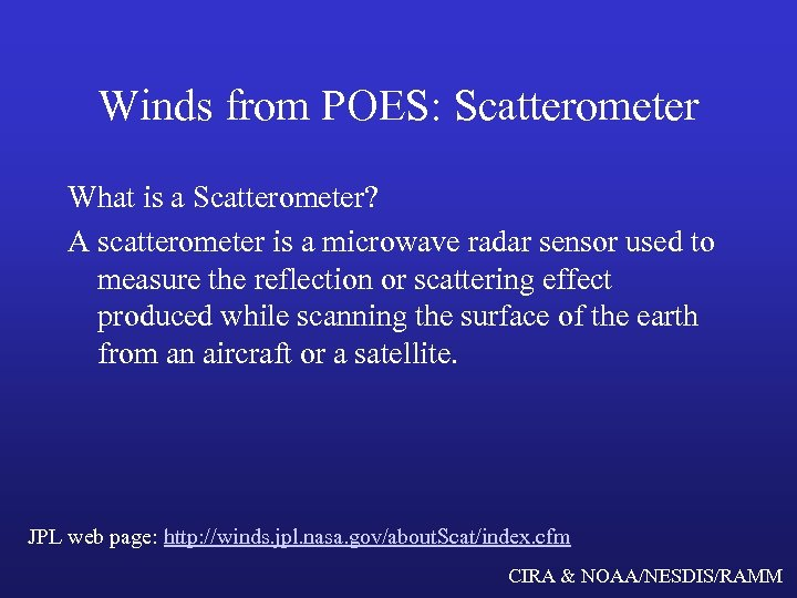 Winds from POES: Scatterometer What is a Scatterometer? A scatterometer is a microwave radar