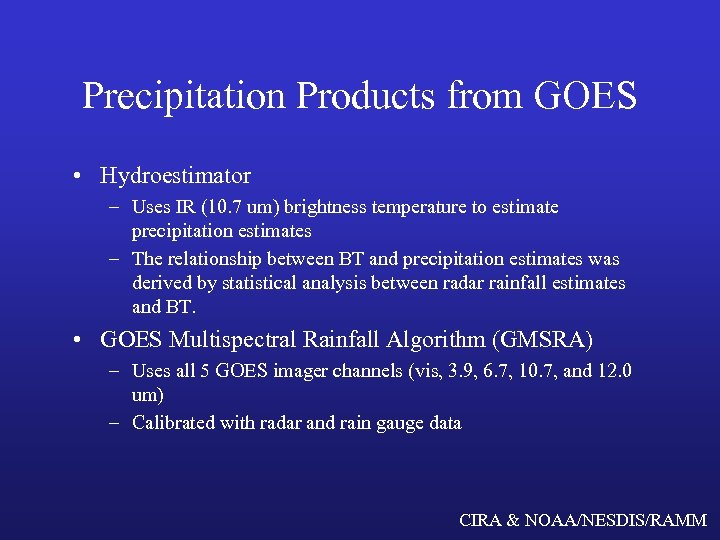 Precipitation Products from GOES • Hydroestimator – Uses IR (10. 7 um) brightness temperature