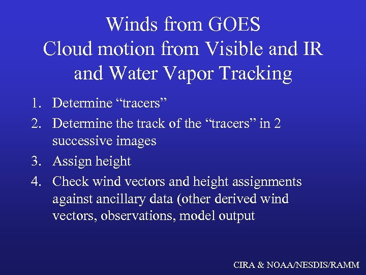 Winds from GOES Cloud motion from Visible and IR and Water Vapor Tracking 1.