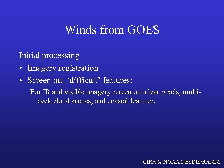 Winds from GOES Initial processing • Imagery registration • Screen out 'difficult' features: For