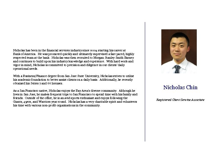 Nicholas has been in the financial services industry since 2004 starting his career at