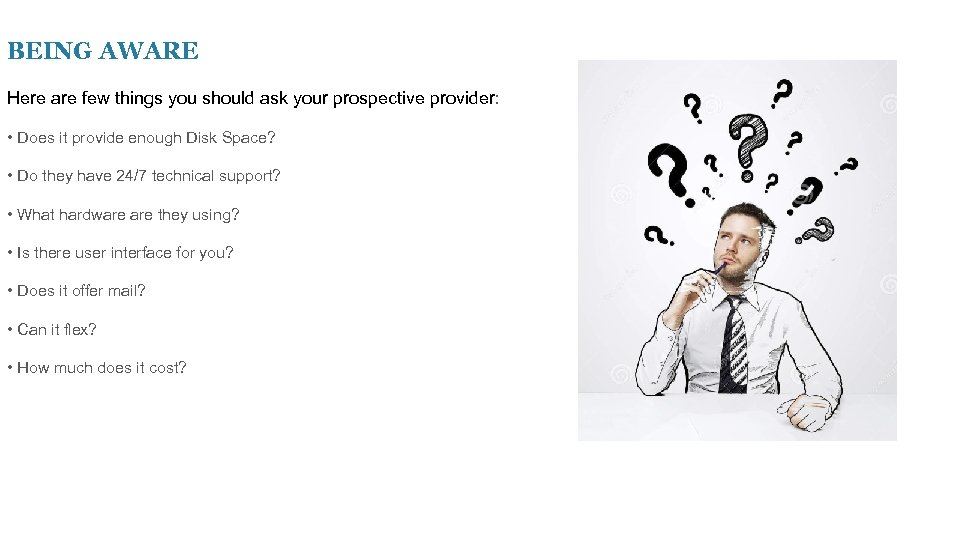 BEING AWARE Here are few things you should ask your prospective provider: • Does