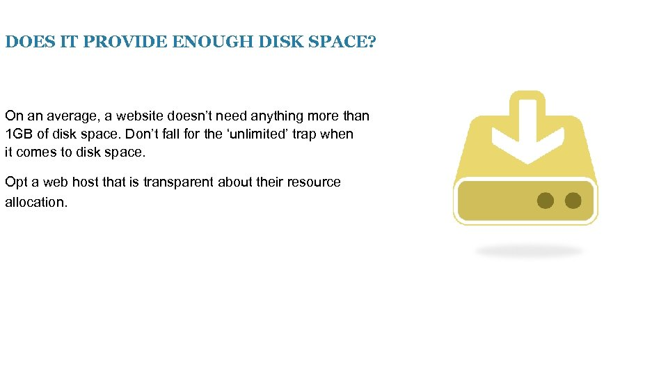DOES IT PROVIDE ENOUGH DISK SPACE? On an average, a website doesn't need anything