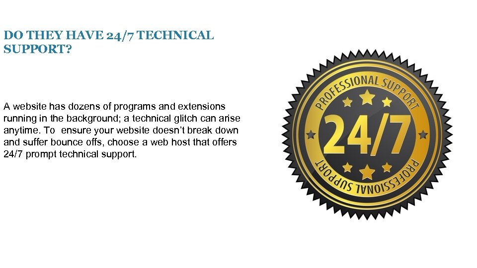 DO THEY HAVE 24/7 TECHNICAL SUPPORT? A website has dozens of programs and extensions