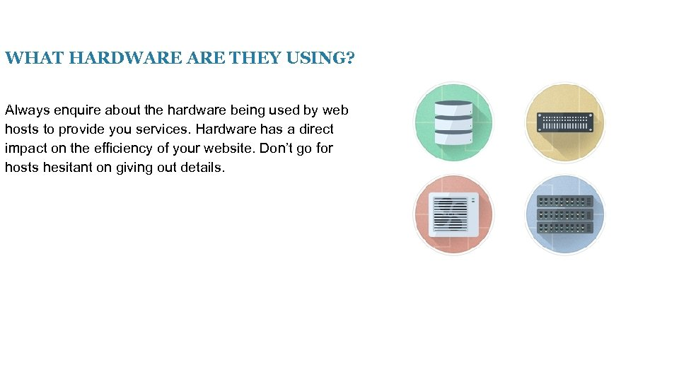 WHAT HARDWARE THEY USING? Always enquire about the hardware being used by web hosts