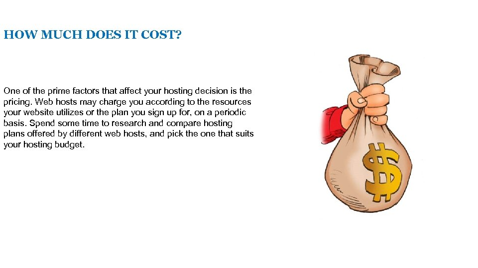 HOW MUCH DOES IT COST? One of the prime factors that affect your hosting