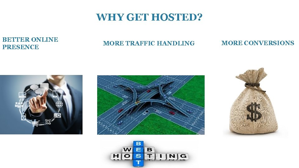 WHY GET HOSTED? BETTER ONLINE PRESENCE MORE TRAFFIC HANDLING MORE CONVERSIONS