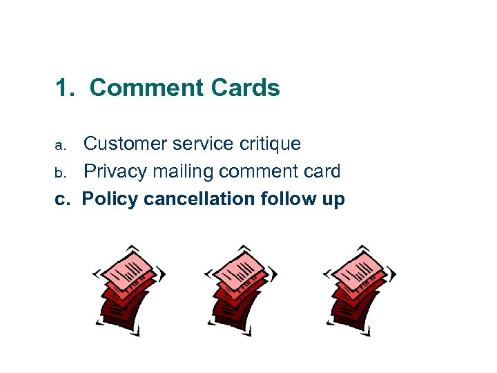 1. Comment Cards Customer service critique b. Privacy mailing comment card c. Policy cancellation