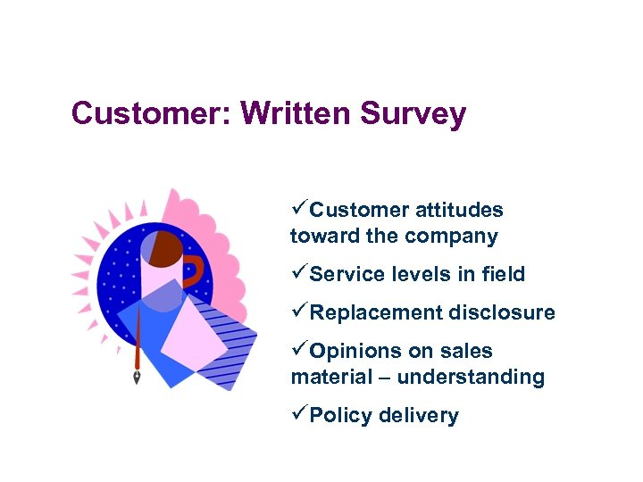 Customer: Written Survey üCustomer attitudes toward the company üService levels in field üReplacement disclosure