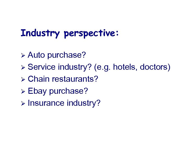 Industry perspective: Auto purchase? Ø Service industry? (e. g. hotels, doctors) Ø Chain restaurants?