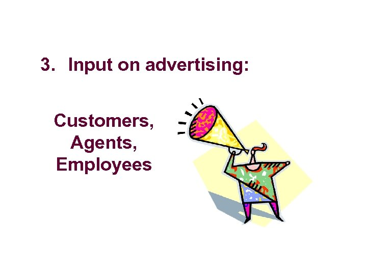 3. Input on advertising: Customers, Agents, Employees