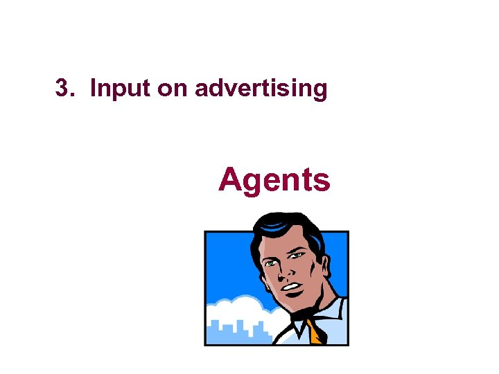 3. Input on advertising Agents