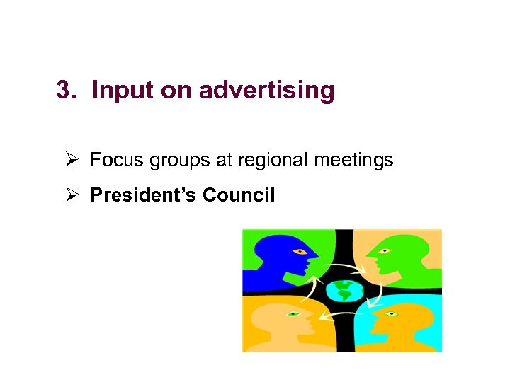3. Input on advertising Ø Focus groups at regional meetings Ø President's Council
