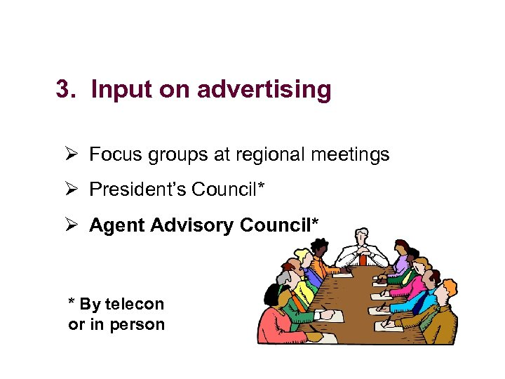 3. Input on advertising Ø Focus groups at regional meetings Ø President's Council* Ø