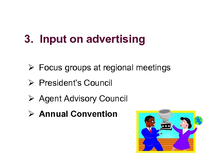 3. Input on advertising Ø Focus groups at regional meetings Ø President's Council Ø