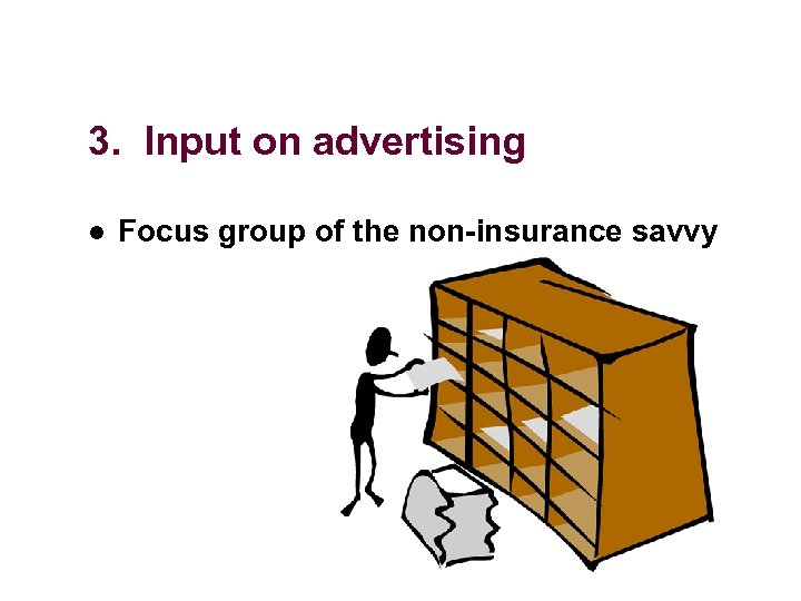 3. Input on advertising l Focus group of the non-insurance savvy