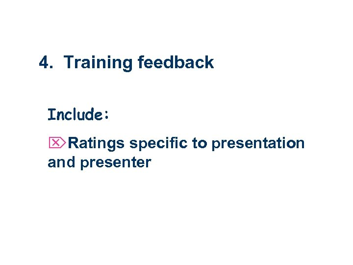 4. Training feedback Include: ÖRatings specific to presentation and presenter
