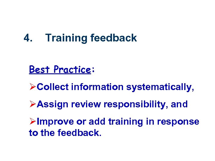 4. Training feedback Best Practice: ØCollect information systematically, ØAssign review responsibility, and ØImprove or