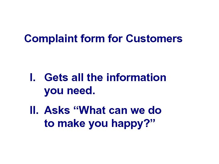 "Complaint form for Customers I. Gets all the information you need. II. Asks ""What"