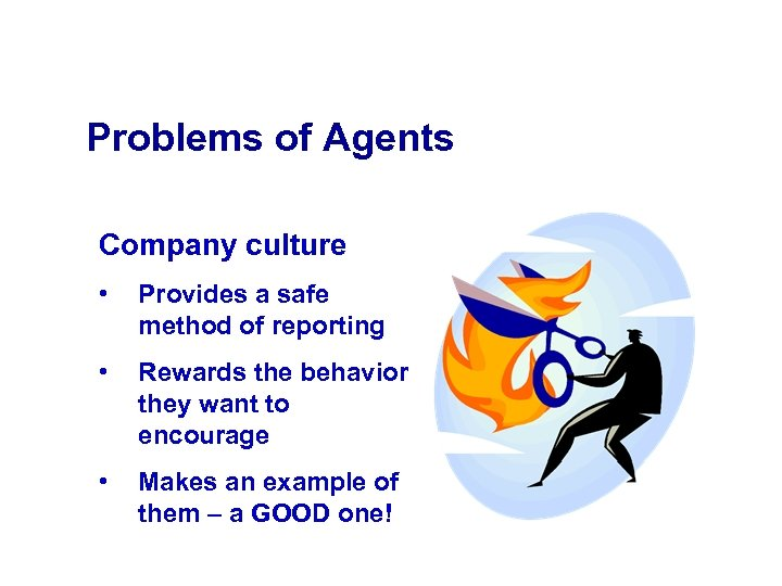 Problems of Agents Company culture • Provides a safe method of reporting • Rewards