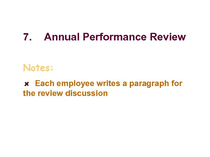 7. Annual Performance Review Notes: Each employee writes a paragraph for the review discussion