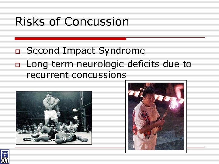 Risks of Concussion o o Second Impact Syndrome Long term neurologic deficits due to