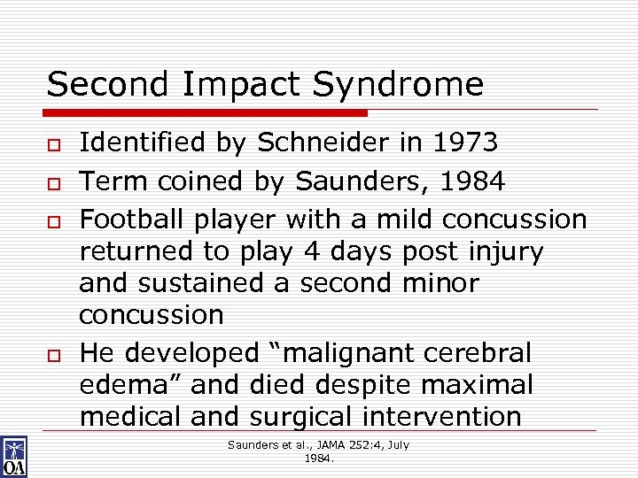 Second Impact Syndrome o o Identified by Schneider in 1973 Term coined by Saunders,