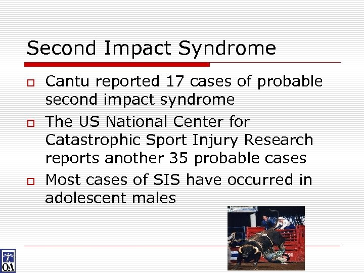 Second Impact Syndrome o o o Cantu reported 17 cases of probable second impact