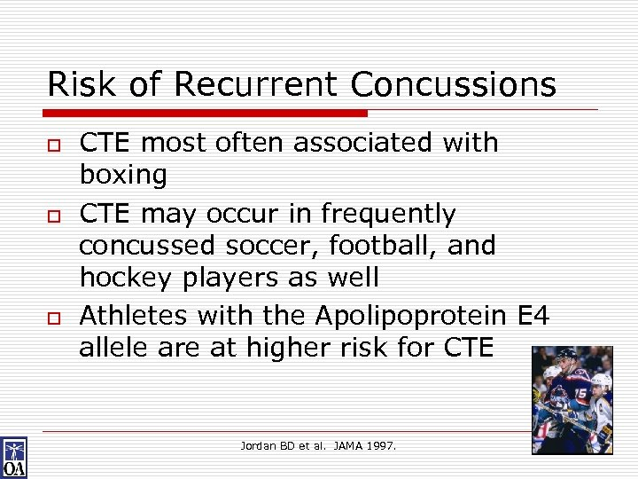 Risk of Recurrent Concussions o o o CTE most often associated with boxing CTE