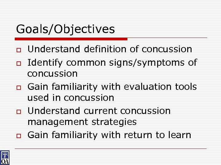 Goals/Objectives o o o Understand definition of concussion Identify common signs/symptoms of concussion Gain