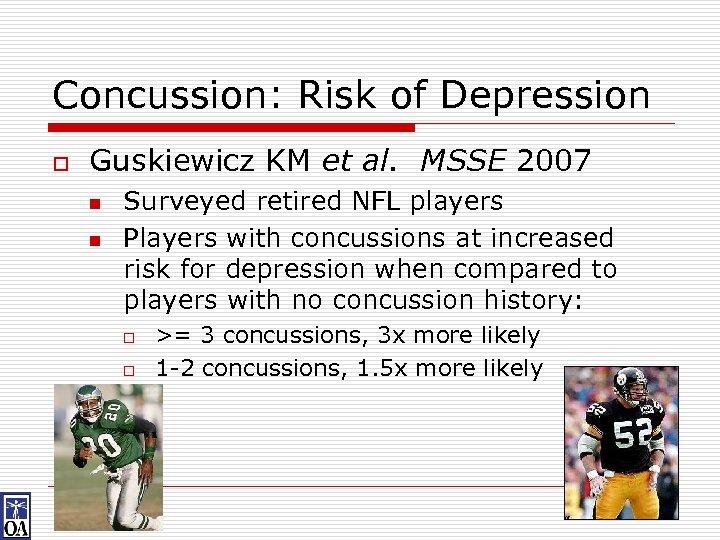 Concussion: Risk of Depression o Guskiewicz KM et al. MSSE 2007 n n Surveyed