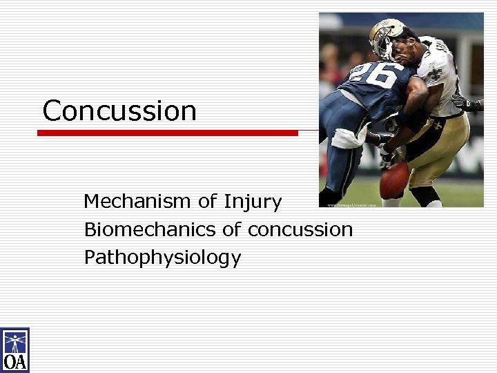 Concussion Mechanism of Injury Biomechanics of concussion Pathophysiology