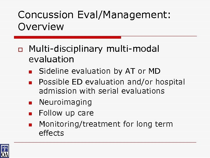 Concussion Eval/Management: Overview o Multi-disciplinary multi-modal evaluation n n Sideline evaluation by AT or