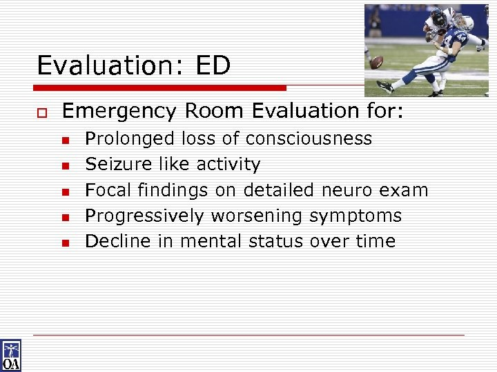 Evaluation: ED o Emergency Room Evaluation for: n n n Prolonged loss of consciousness
