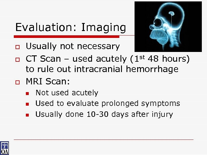Evaluation: Imaging o o o Usually not necessary CT Scan – used acutely (1