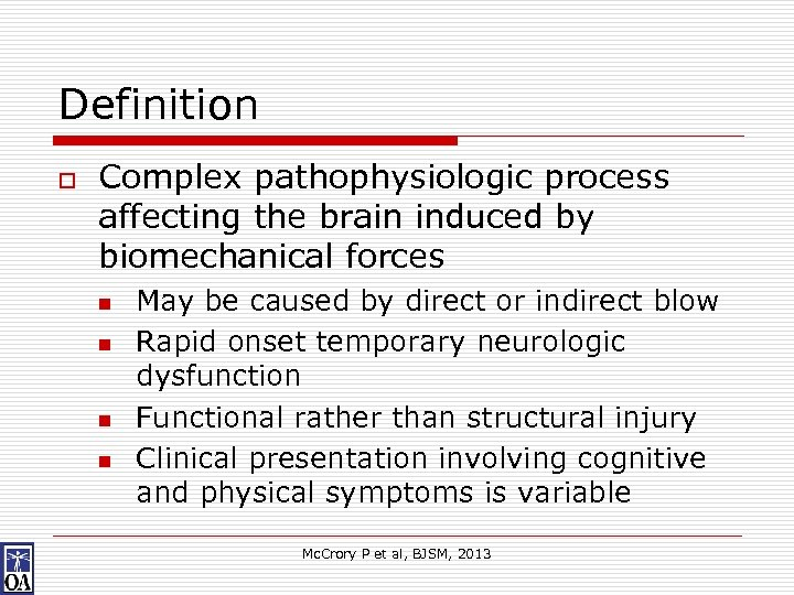 Definition o Complex pathophysiologic process affecting the brain induced by biomechanical forces n n