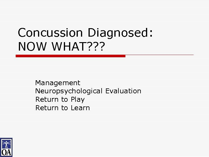 Concussion Diagnosed: NOW WHAT? ? ? Management Neuropsychological Evaluation Return to Play Return to