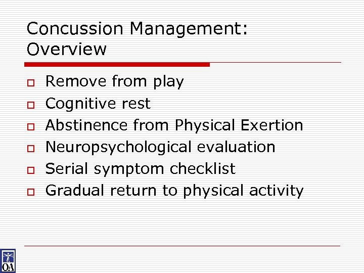 Concussion Management: Overview o o o Remove from play Cognitive rest Abstinence from Physical