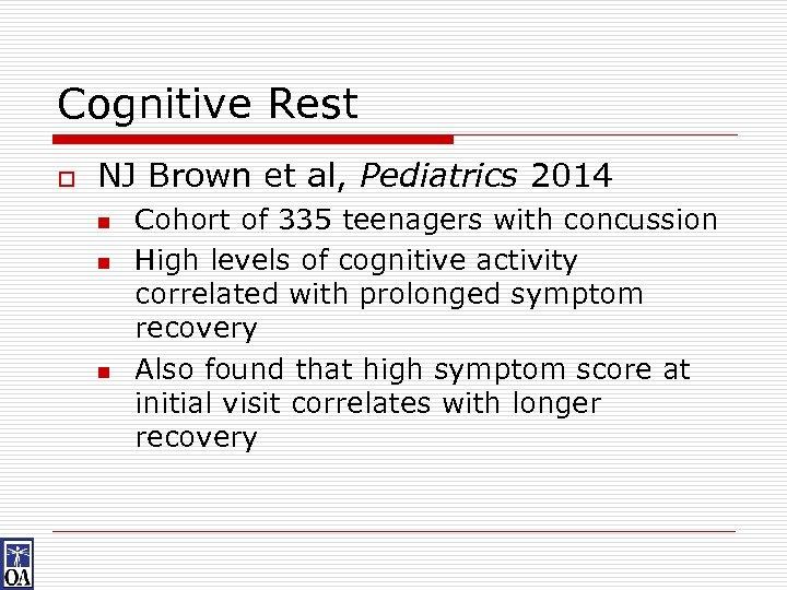 Cognitive Rest o NJ Brown et al, Pediatrics 2014 n n n Cohort of