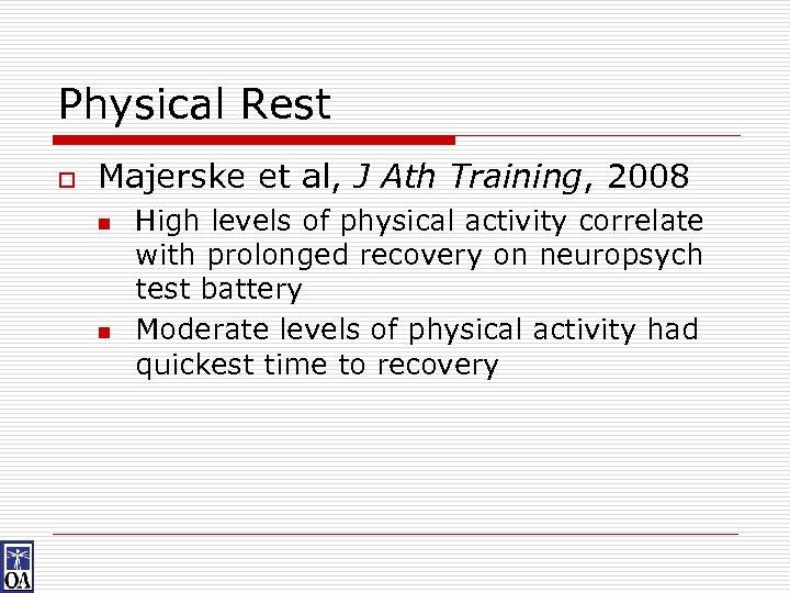 Physical Rest o Majerske et al, J Ath Training, 2008 n n High levels