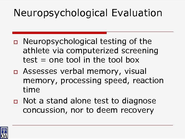 Neuropsychological Evaluation o o o Neuropsychological testing of the athlete via computerized screening test